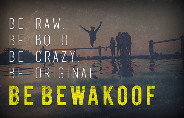 Why so serious? Put a smile on your face. Let's be BEWAKOOF!