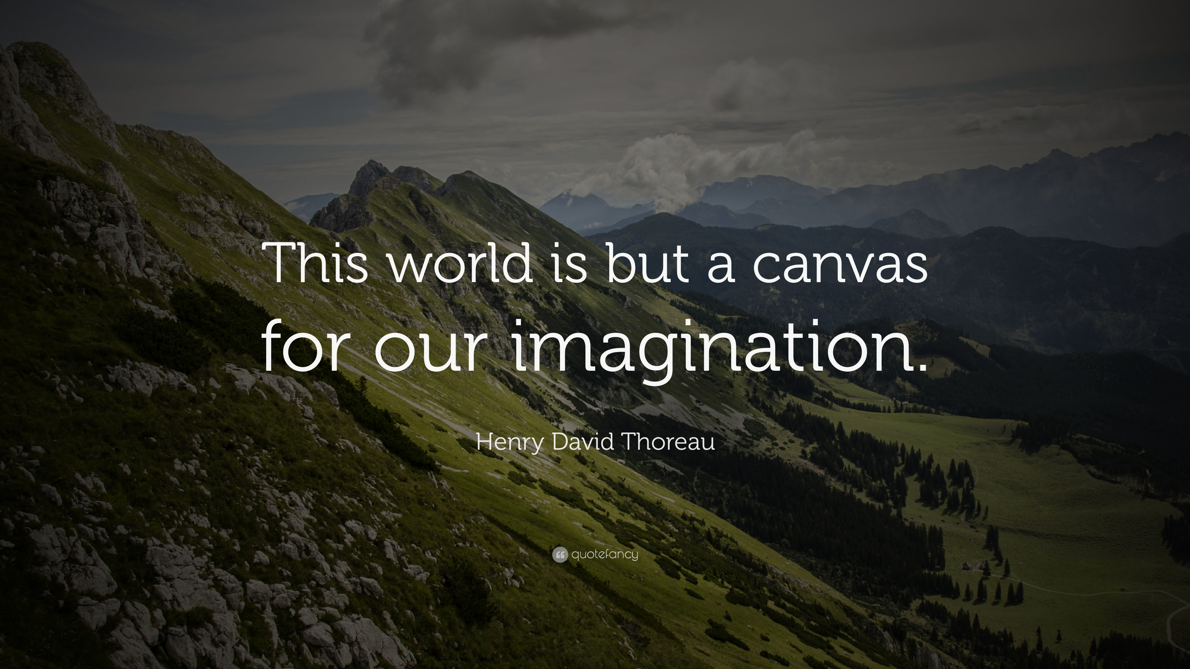 Your world is a canvas to your imagination