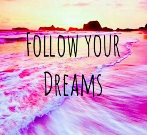 Boost yourself to follow your dream and make it true