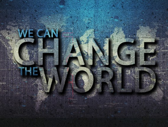 We can change the world to a better place to live in!