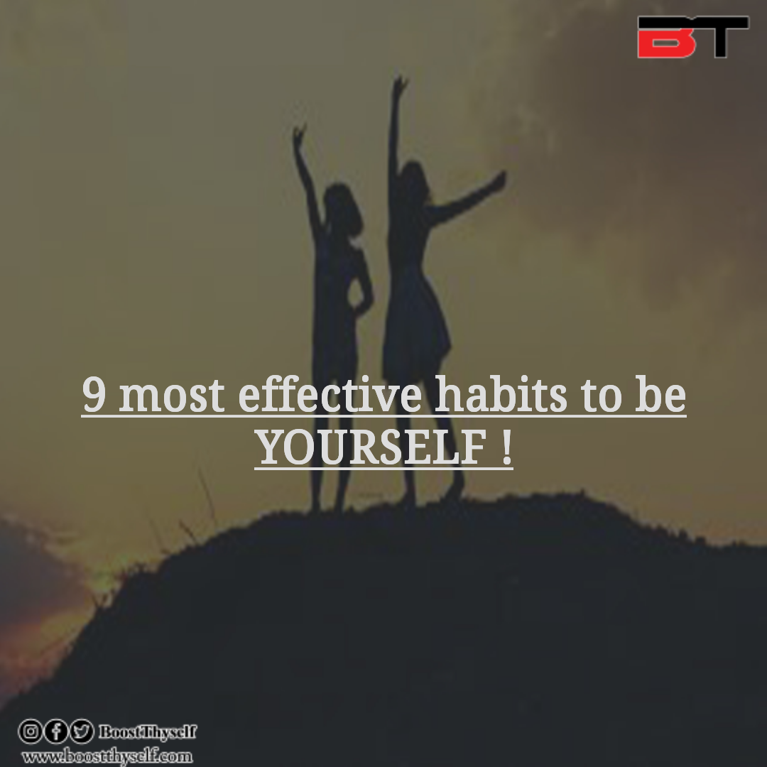 9 most effective habits to be yourself?