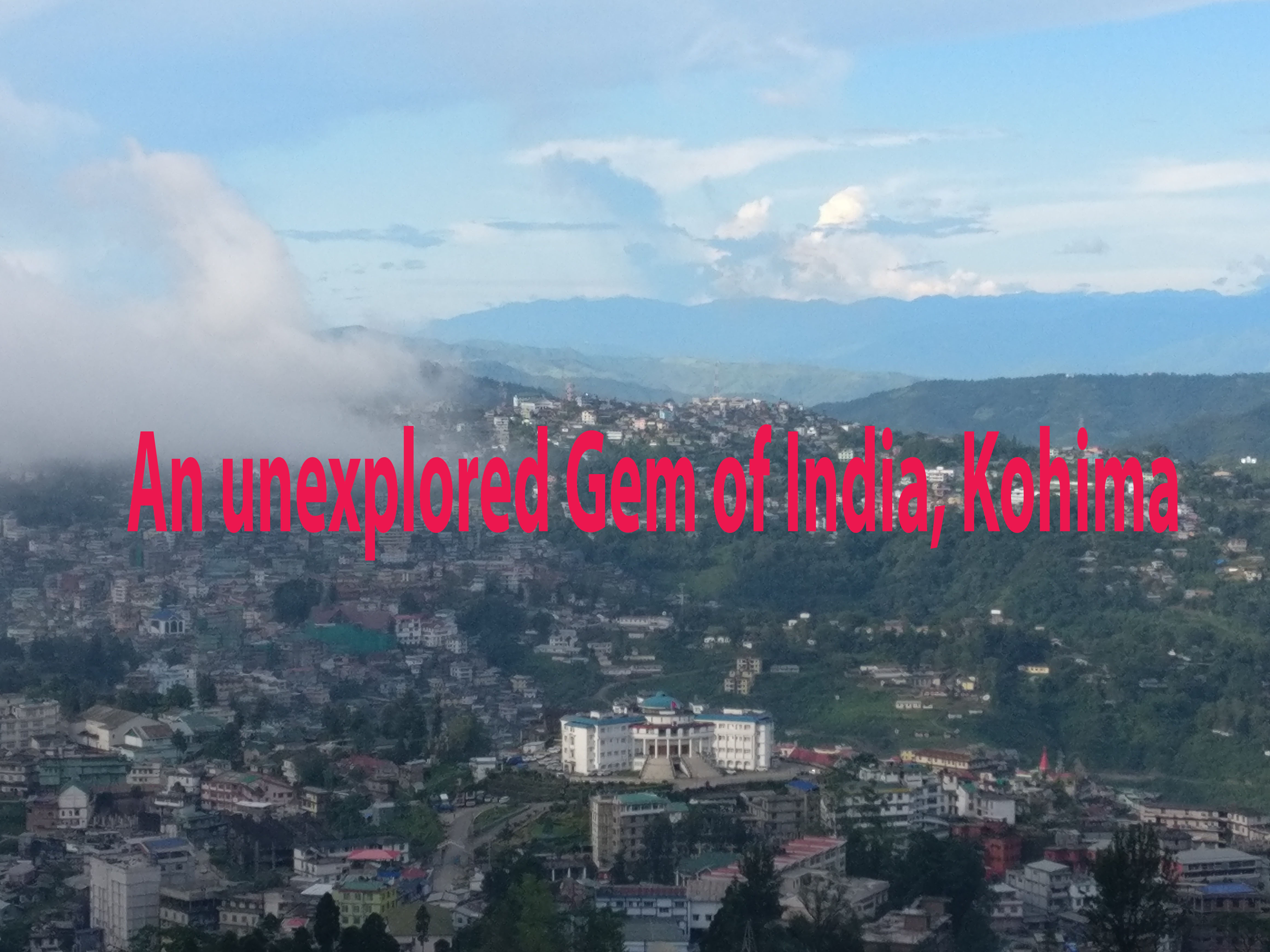 An unexplored Gem of India, Kohima