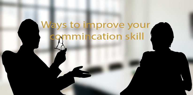 Ways to improve your communication skills