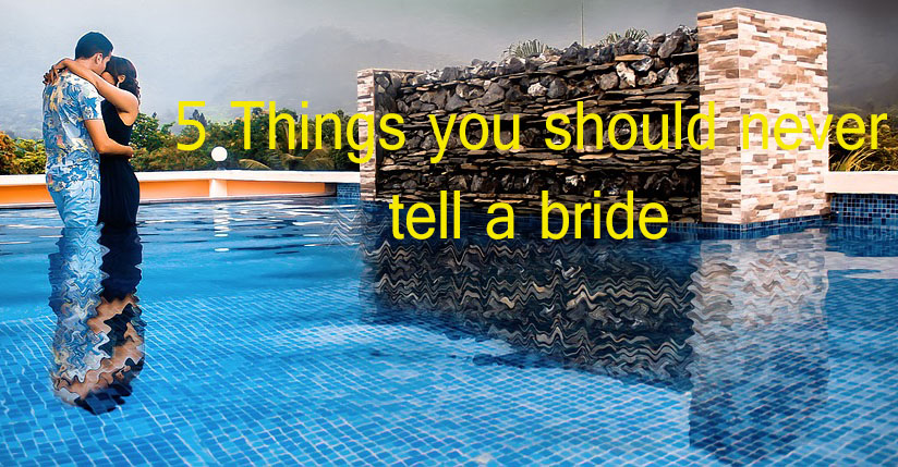5 Things that you should NEVER tell a Bride!