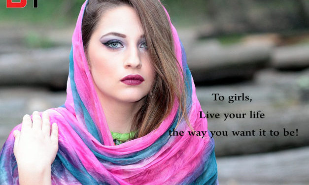 To girls, Live your life the way you want it to be!