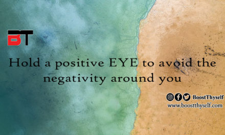 Hold a positive EYE to avoid the negativity around you