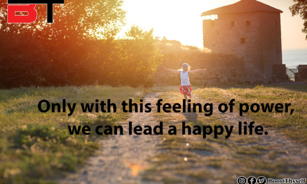 Only with this feeling of power, we can lead a happy life.
