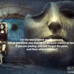 Unmask yourself and be the real you inside-out no matter what