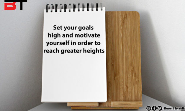 Set your goals high and motivate yourself in order to reach great heights