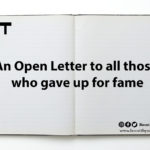 An Open Letter to all those who gave up for fame
