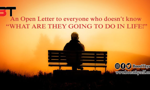 """An Open Letter to everyone who doesn't know """"WHAT ARE THEY GOING TO DO IN LIFE!"""""""