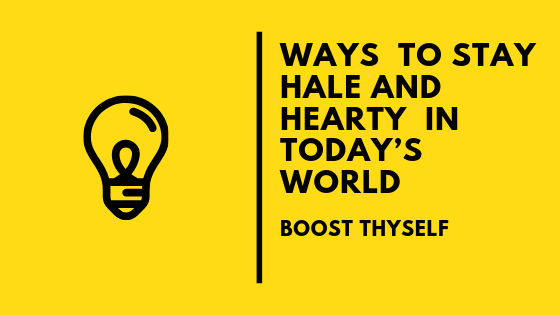 WAYS  TO STAY  HALE AND  HEARTY  IN TODAY'S WORLD