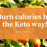 Burn calories by the Keto way!