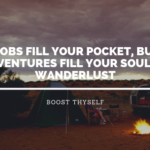 """Jobs fill your pocket, but adventures fill your soul."" – WANDERLUST"